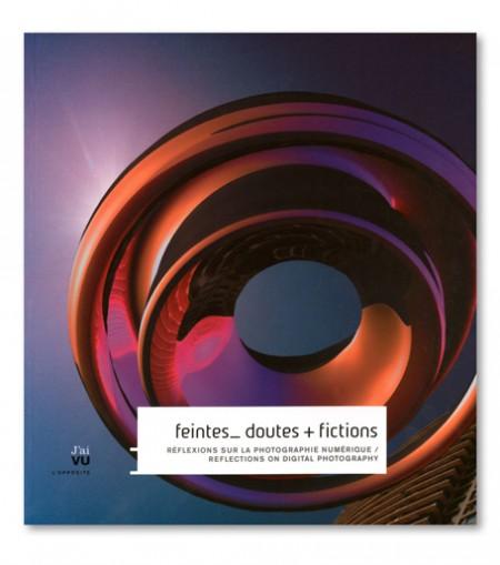 Feintes, doutes & fictions. Réflexions sur la photographie numérique